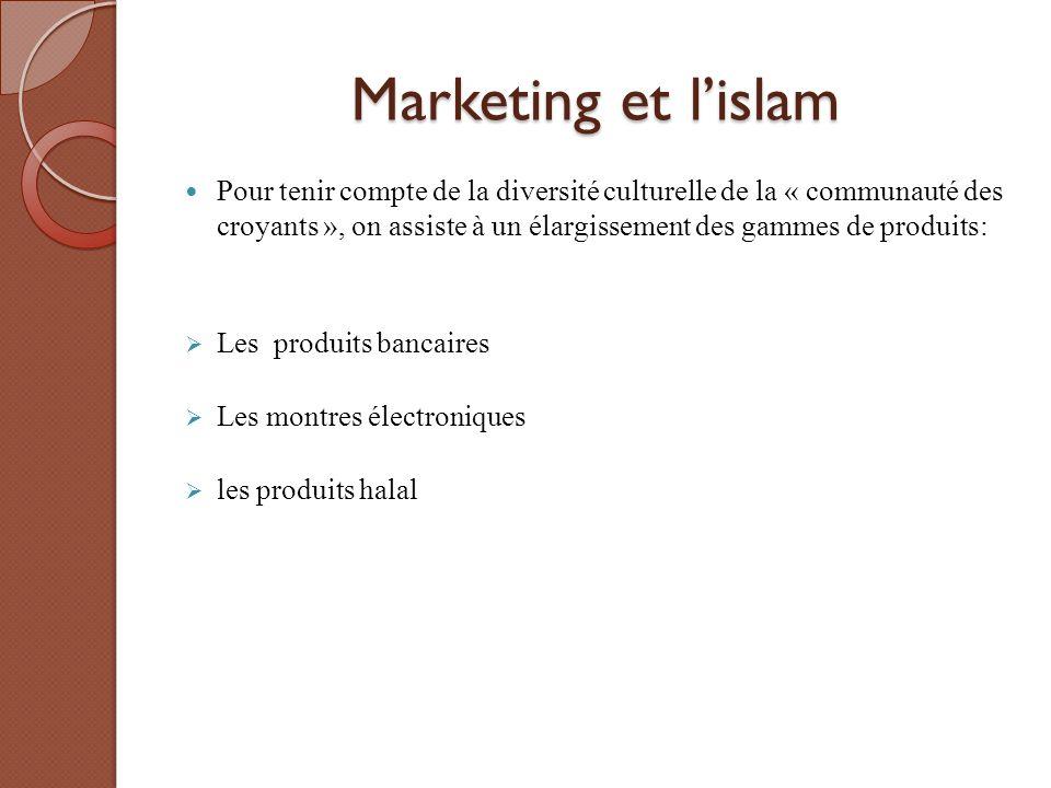 Marketing et l'islam Pour tenir compte de la diversité culturelle de la « communauté des croyants », on assiste à un élargissement des gammes de produ