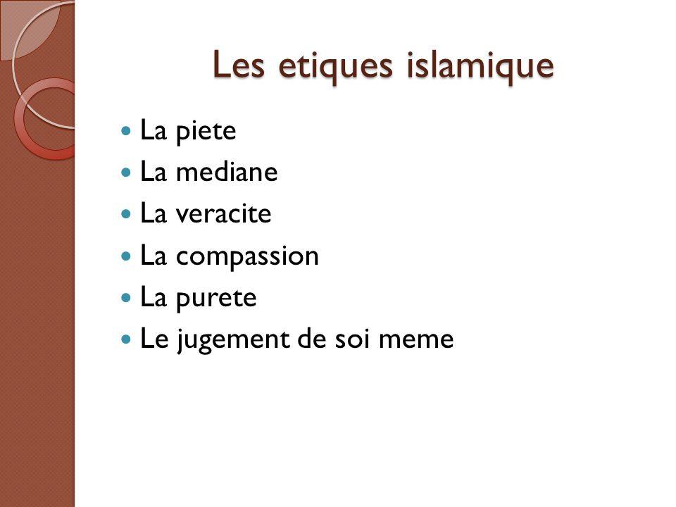 Les etiques islamique La piete La mediane La veracite La compassion La purete Le jugement de soi meme