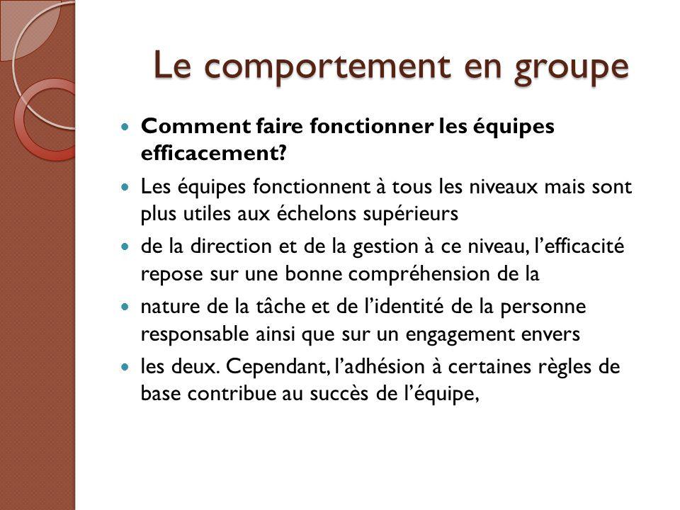 Le comportement en groupe Le comportement en groupe Comment faire fonctionner les équipes efficacement? Les équipes fonctionnent à tous les niveaux ma