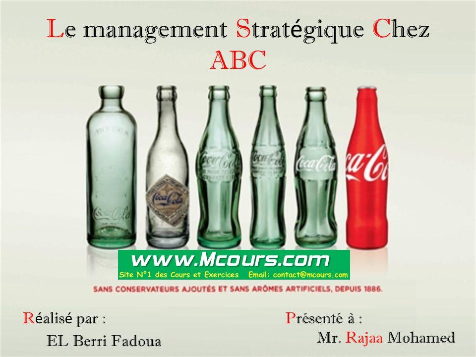 Le management Strat é gique Chez ABC R é alis é par : EL Berri Fadoua Présenté à : Mr. Rajaa Mohamed