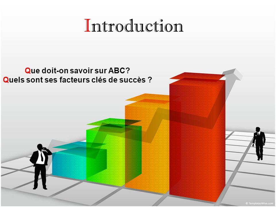 Introduction Que doit-on savoir sur ABC? Quels sont ses facteurs clés de succès ?