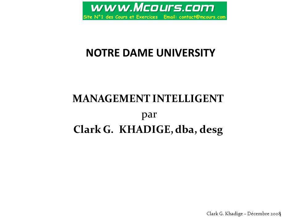 NOTRE DAME UNIVERSITY MANAGEMENT INTELLIGENT par Clark G. KHADIGE, dba, desg Clark G. Khadige – Décembre 2008 1