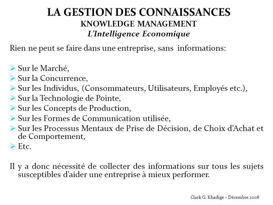 LA GESTION DES CONNAISSANCES KNOWLEDGE MANAGEMENT L'Intelligence Economique Rien ne peut se faire dans une entreprise, sans informations:  Sur le Mar