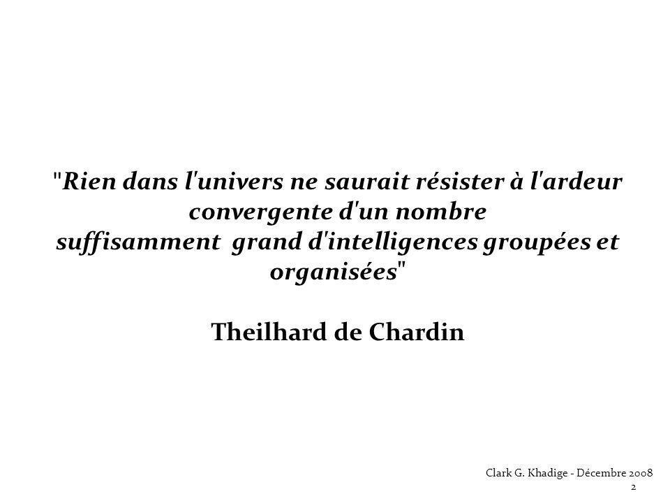 Rien dans l univers ne saurait résister à l ardeur convergente d un nombre suffisamment grand d intelligences groupées et organisées Theilhard de Chardin Clark G.