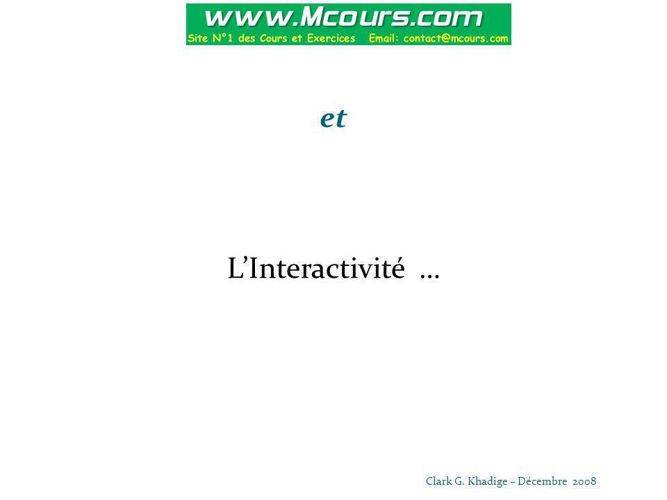 et L'Interactivité … Clark G. Khadige – Décembre 2008
