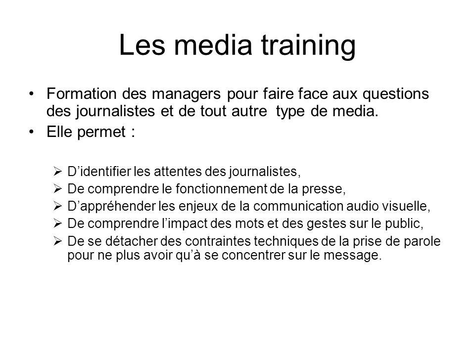 Les media training Formation des managers pour faire face aux questions des journalistes et de tout autre type de media. Elle permet :  D'identifier