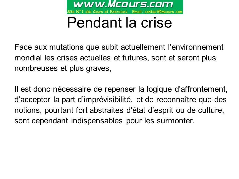 Pendant la crise Face aux mutations que subit actuellement l'environnement mondial les crises actuelles et futures, sont et seront plus nombreuses et