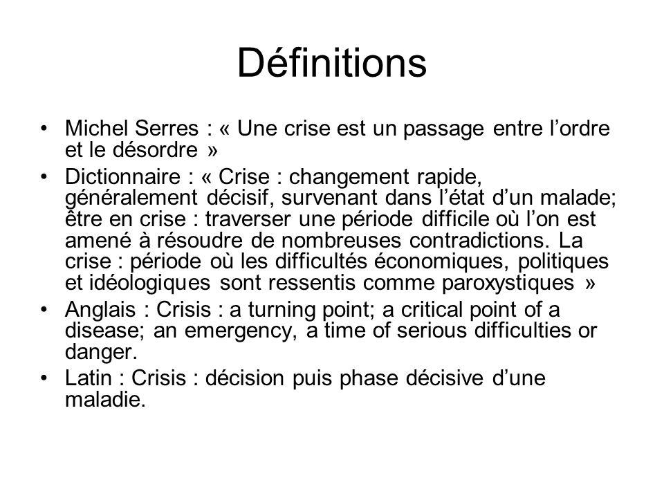 Définitions Michel Serres : « Une crise est un passage entre l'ordre et le désordre » Dictionnaire : « Crise : changement rapide, généralement décisif