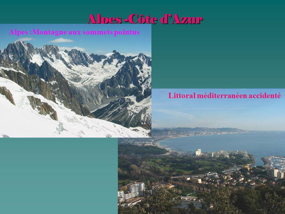Alpes -Côte d'Azur Alpes -Côte d'Azur Alpes :Montagne aux sommets pointus Littoral méditerranéen accidenté