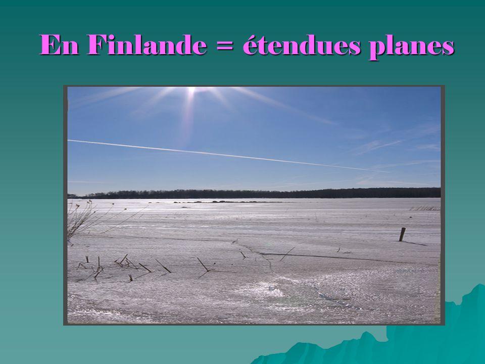 En Finlande = étendues planes En Finlande = étendues planes