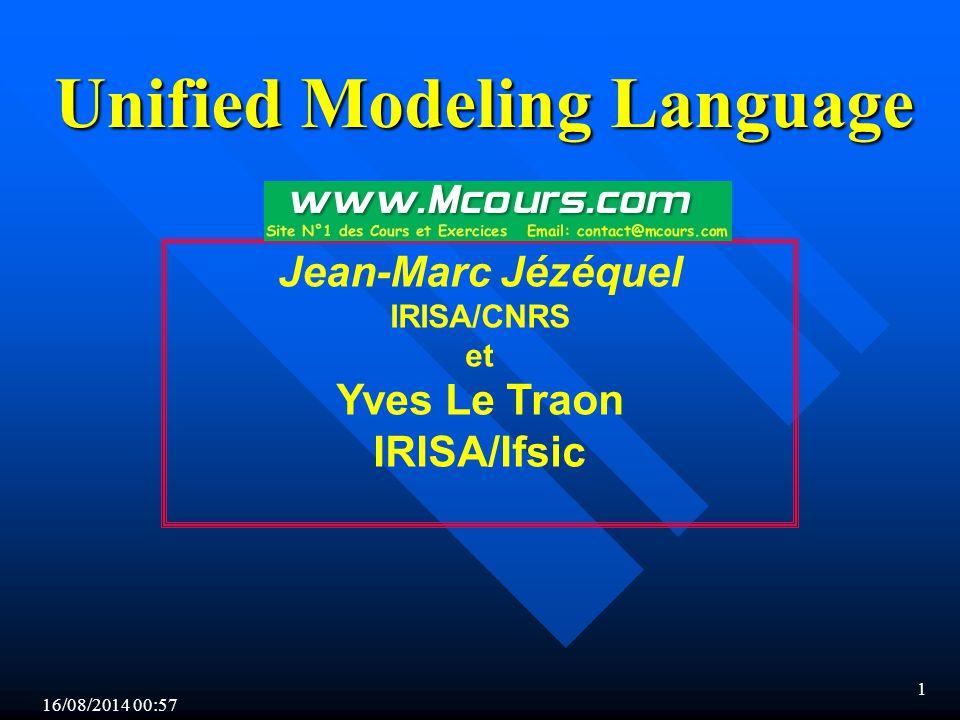 16/08/2014 00:59 1 Jean-Marc Jézéquel IRISA/CNRS et Yves Le Traon IRISA/Ifsic Unified Modeling Language
