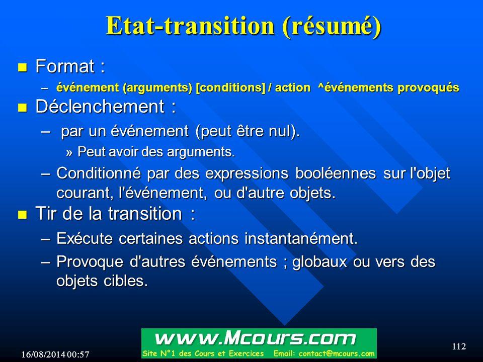 16/08/2014 00:59 112 Etat-transition (résumé) n Format : –événement (arguments) [conditions] / action ^événements provoqués n Déclenchement : – par un événement (peut être nul).