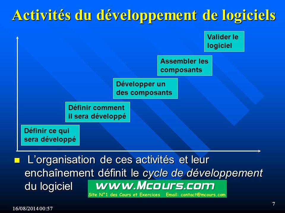16/08/2014 00:59 7 Activités du développement de logiciels Définir ce qui sera développé Définir comment il sera développé Développer un des composants Assembler les composants Valider le logiciel n L'organisation de ces activités et leur enchaînement définit le cycle de développement du logiciel
