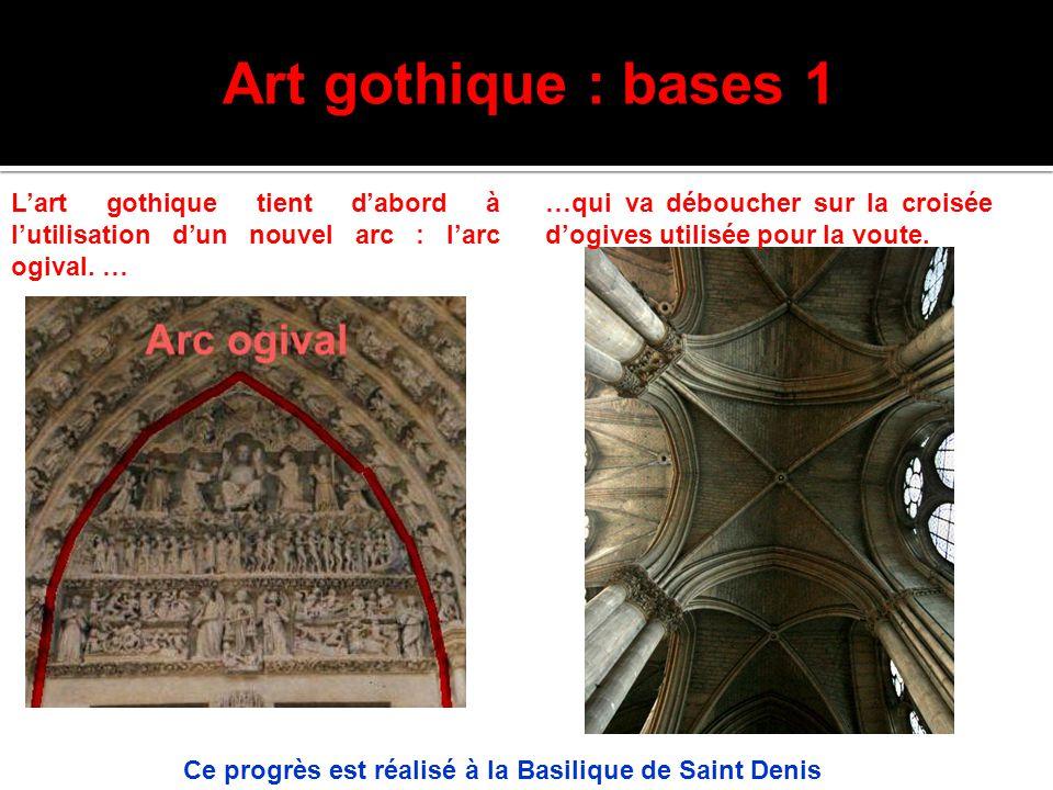 Art gothique : bases 1 L'art gothique tient d'abord à l'utilisation d'un nouvel arc : l'arc ogival. … …qui va déboucher sur la croisée d'ogives utilis