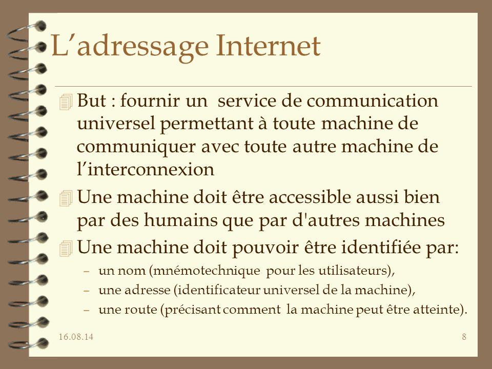 16.08.148 L'adressage Internet 4 But : fournir un service de communication universel permettant à toute machine de communiquer avec toute autre machin