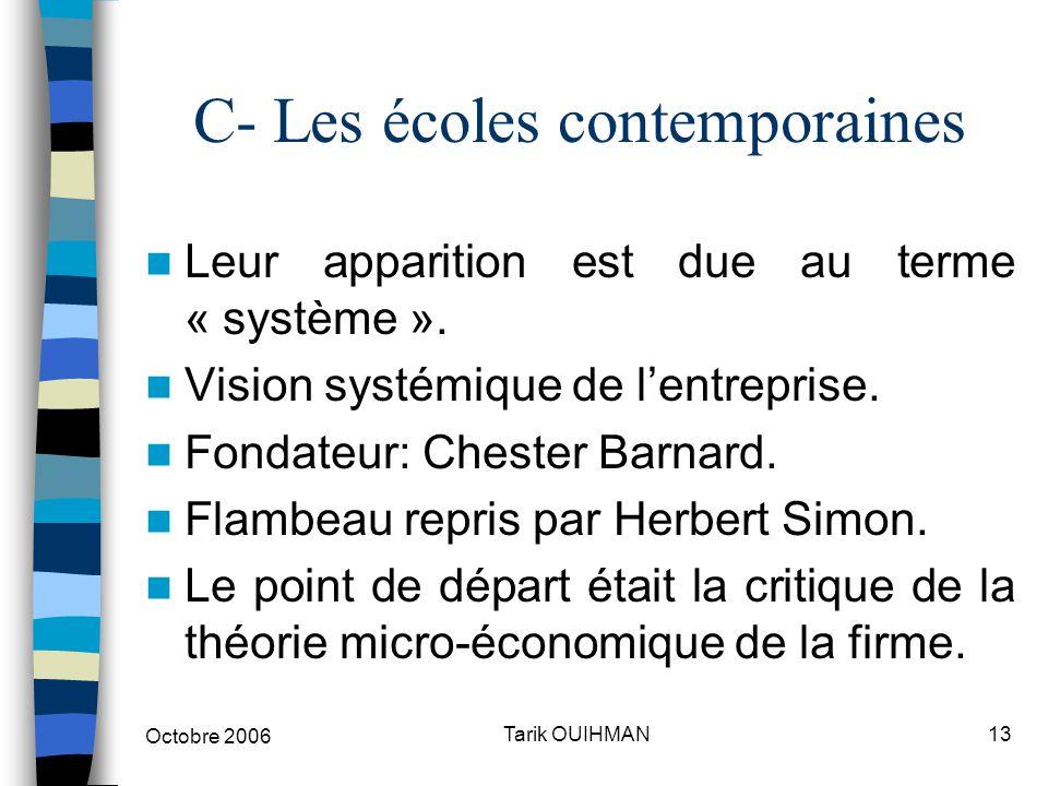Octobre 2006 13Tarik OUIHMAN C- Les écoles contemporaines Leur apparition est due au terme « système ». Vision systémique de l'entreprise. Fondateur: