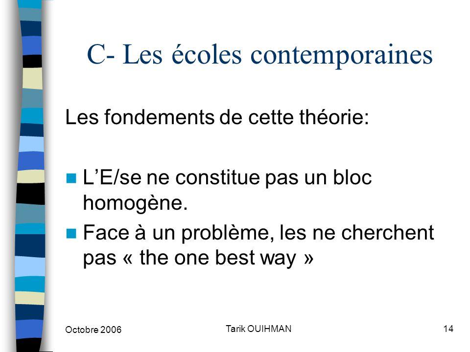 Octobre 2006 14Tarik OUIHMAN C- Les écoles contemporaines Les fondements de cette théorie: L'E/se ne constitue pas un bloc homogène. Face à un problèm