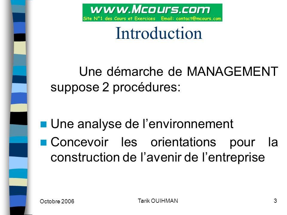 Octobre 2006 3Tarik OUIHMAN Introduction Une démarche de MANAGEMENT suppose 2 procédures: Une analyse de l'environnement Concevoir les orientations po