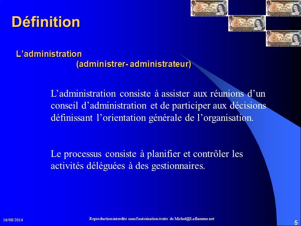 16/08/2014 Reproduction interdite sans l'autorisation écrite de Michel@Laflamme.net 5 L'administration (administrer- administrateur) L'administration