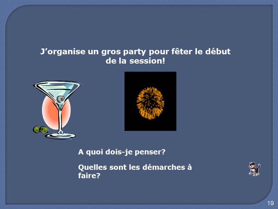 19 J'organise un gros party pour fêter le début de la session! A quoi dois-je penser? Quelles sont les démarches à faire?
