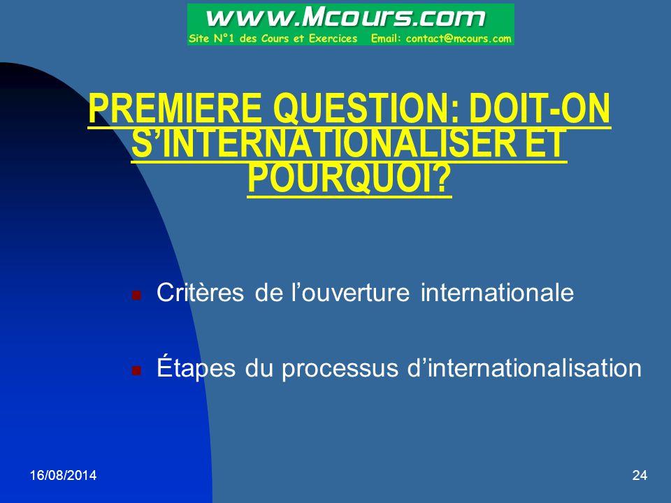 16/08/201424 PREMIERE QUESTION: DOIT-ON S'INTERNATIONALISER ET POURQUOI? Critères de l'ouverture internationale Étapes du processus d'internationalisa