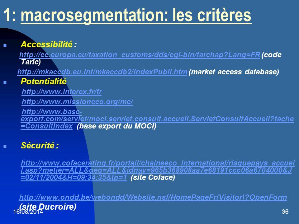 16/08/201436 1: macrosegmentation: les critères Accessibilité : http://ec.europa.eu/taxation_customs/dds/cgi-bin/tarchap?Lang=FR (code Taric) http://e