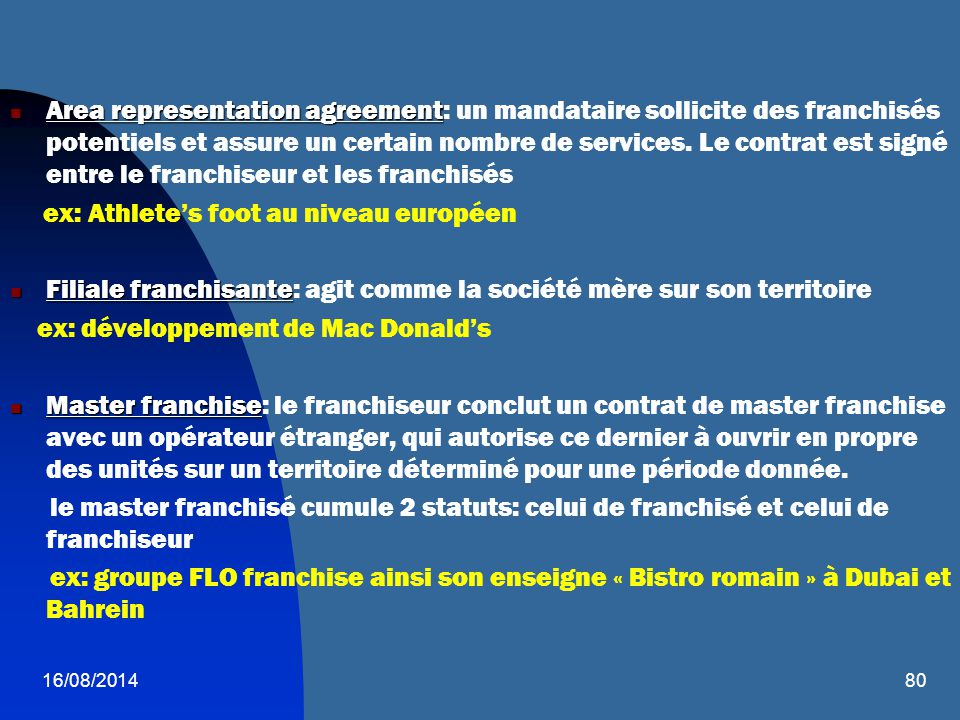 16/08/201480 Area representation agreement Area representation agreement: un mandataire sollicite des franchisés potentiels et assure un certain nombre de services.