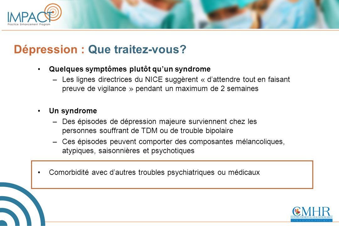 Dépression : Que traitez-vous? Quelques symptômes plutôt qu'un syndrome –Les lignes directrices du NICE suggèrent « d'attendre tout en faisant preuve