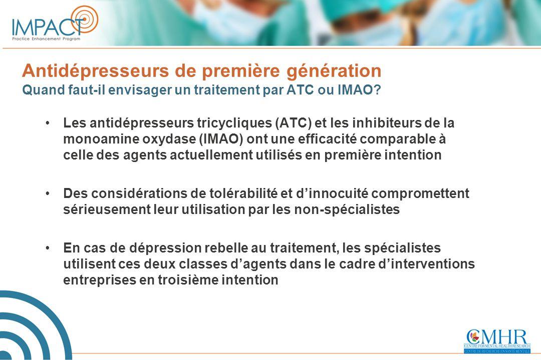 Antidépresseurs de première génération Quand faut-il envisager un traitement par ATC ou IMAO? Les antidépresseurs tricycliques (ATC) et les inhibiteur