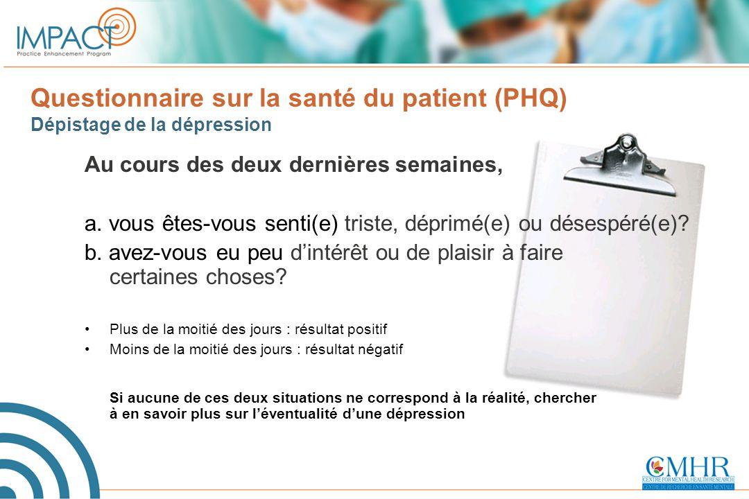 Questionnaire sur la santé du patient (PHQ) Dépistage de la dépression Au cours des deux dernières semaines, a. vous êtes-vous senti(e) triste, déprim