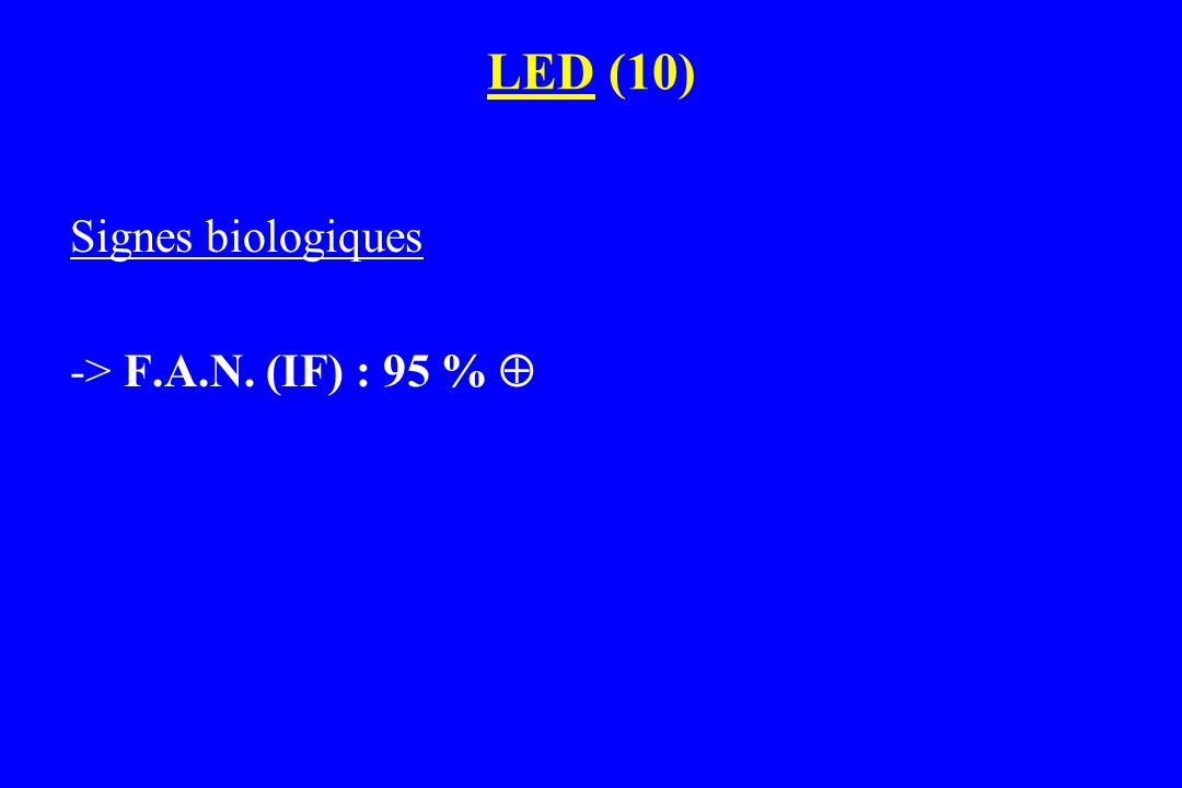 LED (10) Signes biologiques -> F.A.N. (IF) : 95 % 