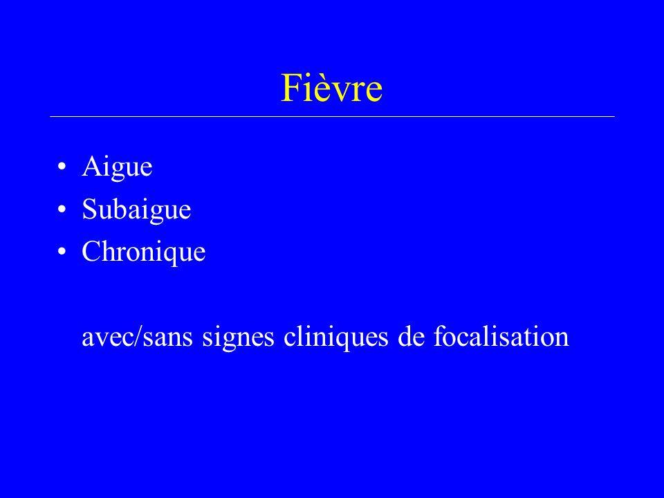 Fièvre Aigue Subaigue Chronique avec/sans signes cliniques de focalisation