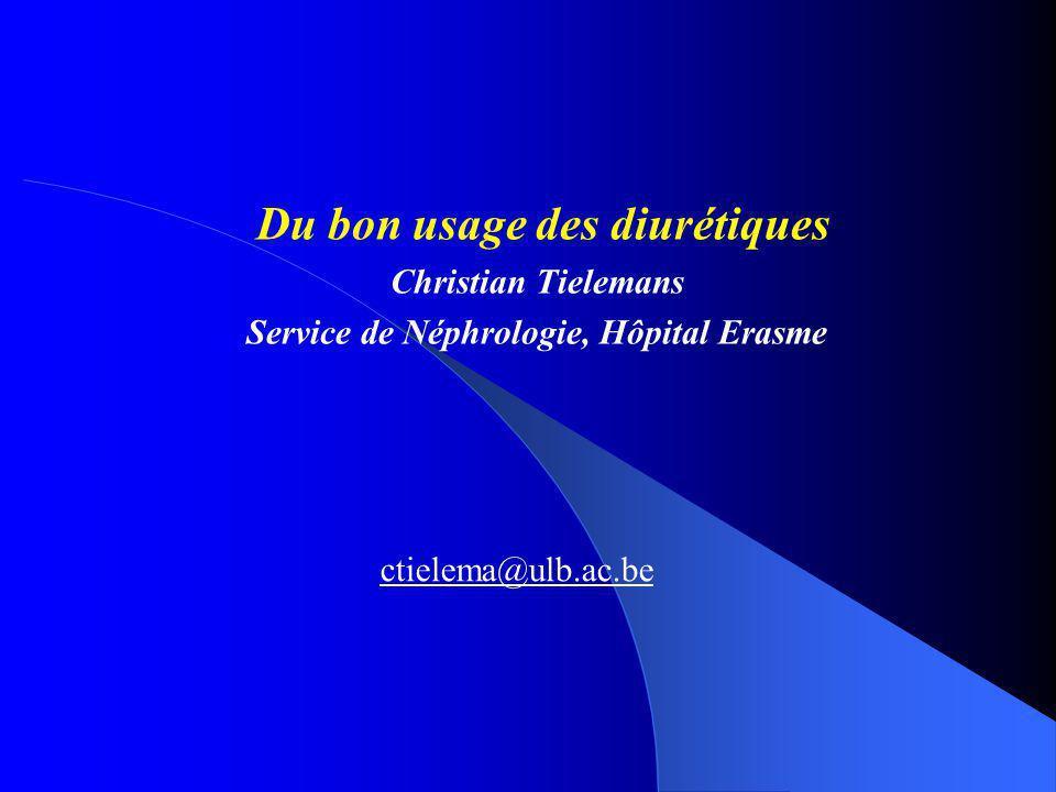 Du bon usage des diurétiques Christian Tielemans Service de Néphrologie, Hôpital Erasme ctielema@ulb.ac.be