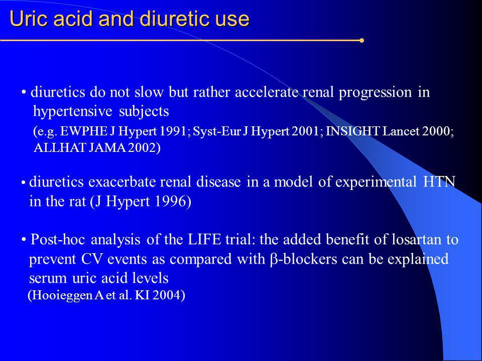 Uric acid and diuretic use diuretics do not slow but rather accelerate renal progression in hypertensive subjects (e.g. EWPHE J Hypert 1991; Syst-Eur