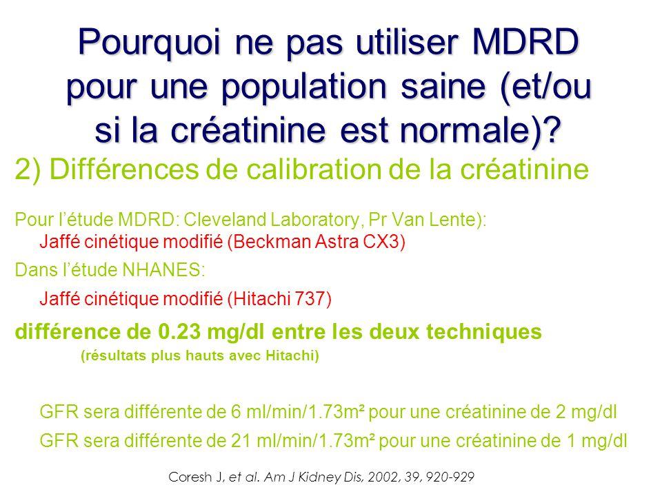 2) Différences de calibration de la créatinine Pour l'étude MDRD: Cleveland Laboratory, Pr Van Lente): Jaffé cinétique modifié (Beckman Astra CX3) Dan