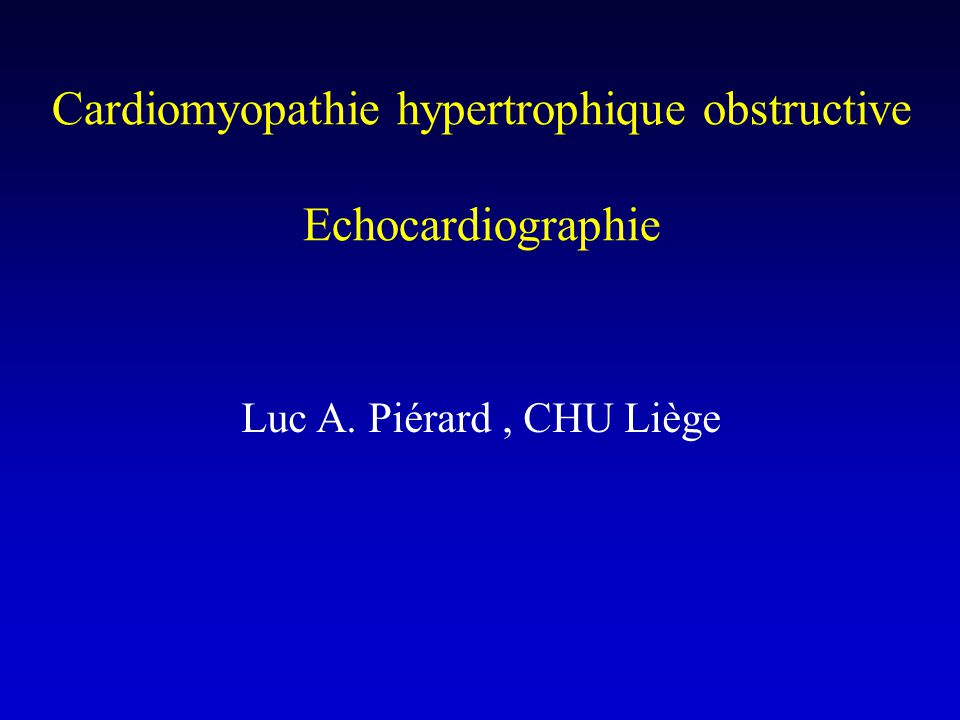Luc A. Piérard, CHU Liège Cardiomyopathie hypertrophique obstructive Echocardiographie