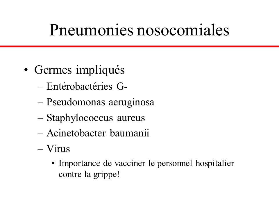 Pneumonies nosocomiales Germes impliqués –Entérobactéries G- –Pseudomonas aeruginosa –Staphylococcus aureus –Acinetobacter baumanii –Virus Importance