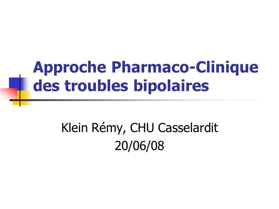 Approche Pharmaco-Clinique des troubles bipolaires Klein Rémy, CHU Casselardit 20/06/08