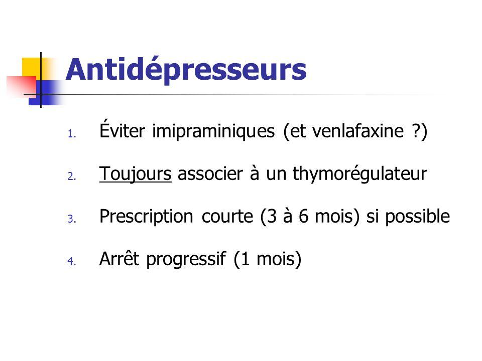 Antidépresseurs 1. Éviter imipraminiques (et venlafaxine ?) 2. Toujours associer à un thymorégulateur 3. Prescription courte (3 à 6 mois) si possible