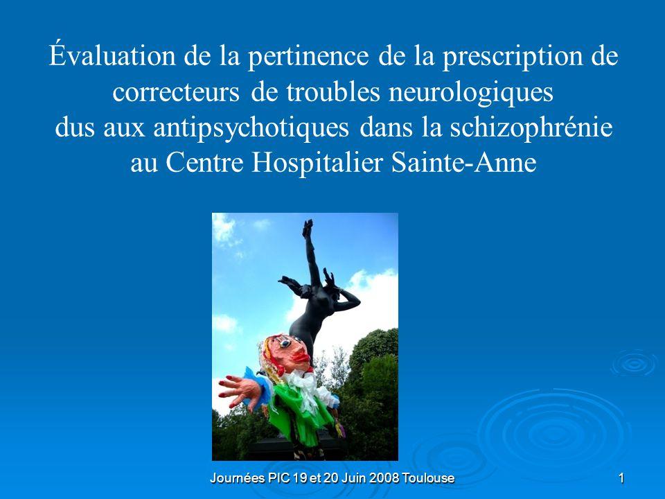 Journées PIC 19 et 20 Juin 2008 Toulouse1 Évaluation de la pertinence de la prescription de correcteurs de troubles neurologiques dus aux antipsychotiques dans la schizophrénie au Centre Hospitalier Sainte-Anne