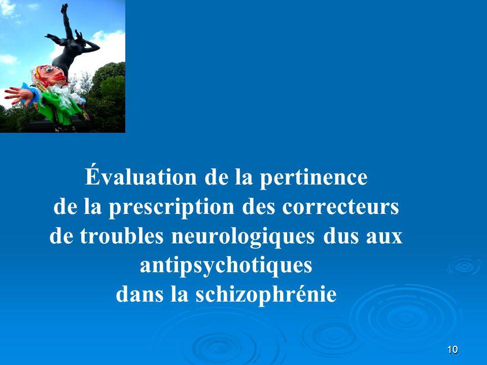 10 Évaluation de la pertinence de la prescription des correcteurs de troubles neurologiques dus aux antipsychotiques dans la schizophrénie