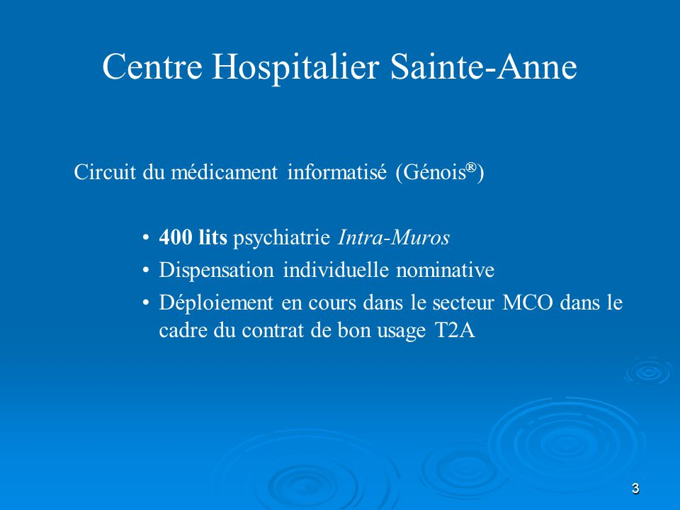 3 Centre Hospitalier Sainte-Anne Circuit du médicament informatisé (Génois ® ) 400 lits psychiatrie Intra-Muros Dispensation individuelle nominative Déploiement en cours dans le secteur MCO dans le cadre du contrat de bon usage T2A