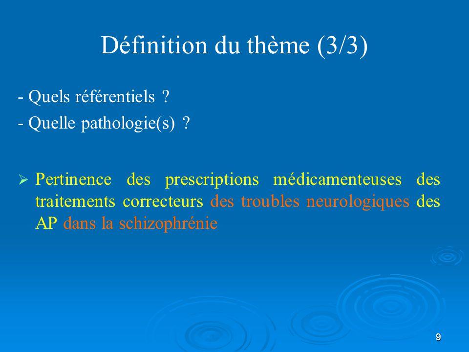 9 Définition du thème (3/3) - Quels référentiels ? - Quelle pathologie(s) ?   Pertinence des prescriptions médicamenteuses des traitements correcteu