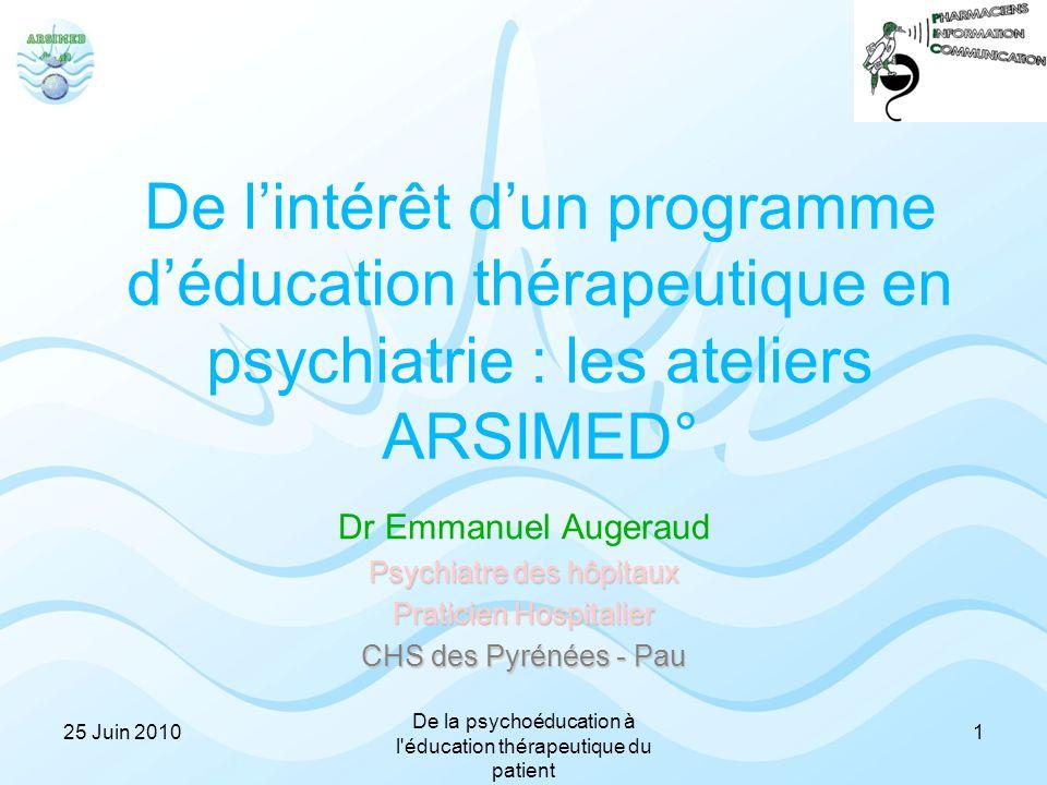 De l'intérêt d'un programme d'éducation thérapeutique en psychiatrie : les ateliers ARSIMED° Dr Emmanuel Augeraud Psychiatre des hôpitaux Praticien Ho