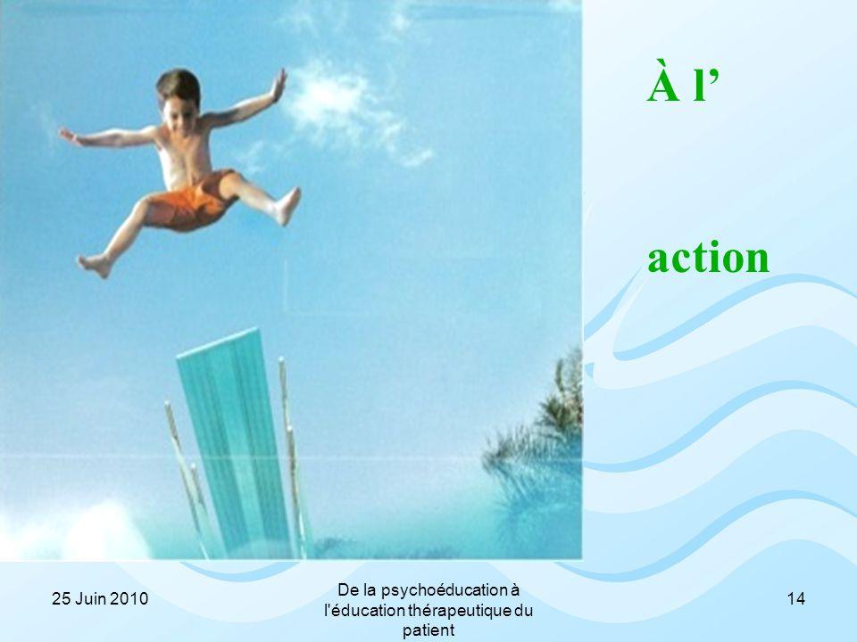 To Action À l' action 1425 Juin 2010 De la psychoéducation à l'éducation thérapeutique du patient