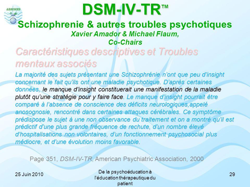 DSM-IV-TR TM DSM-IV-TR TM Schizophrenie & autres troubles psychotiques Xavier Amador & Michael Flaum, Co-Chairs Caractéristiques descriptives et Troub