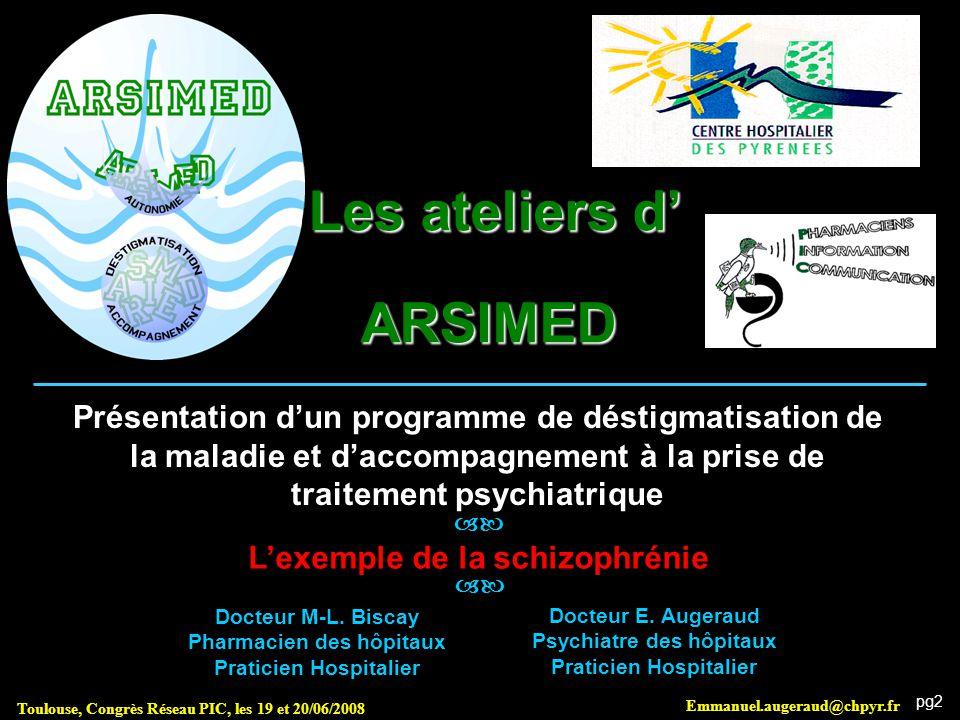 pg2 Les ateliers d' ARSIMED  Emmanuel.augeraud@chpyr.fr Toulouse, Congrès Réseau PIC, les 19 et 20/06/2008 Présentation d'un programme de déstigmatis