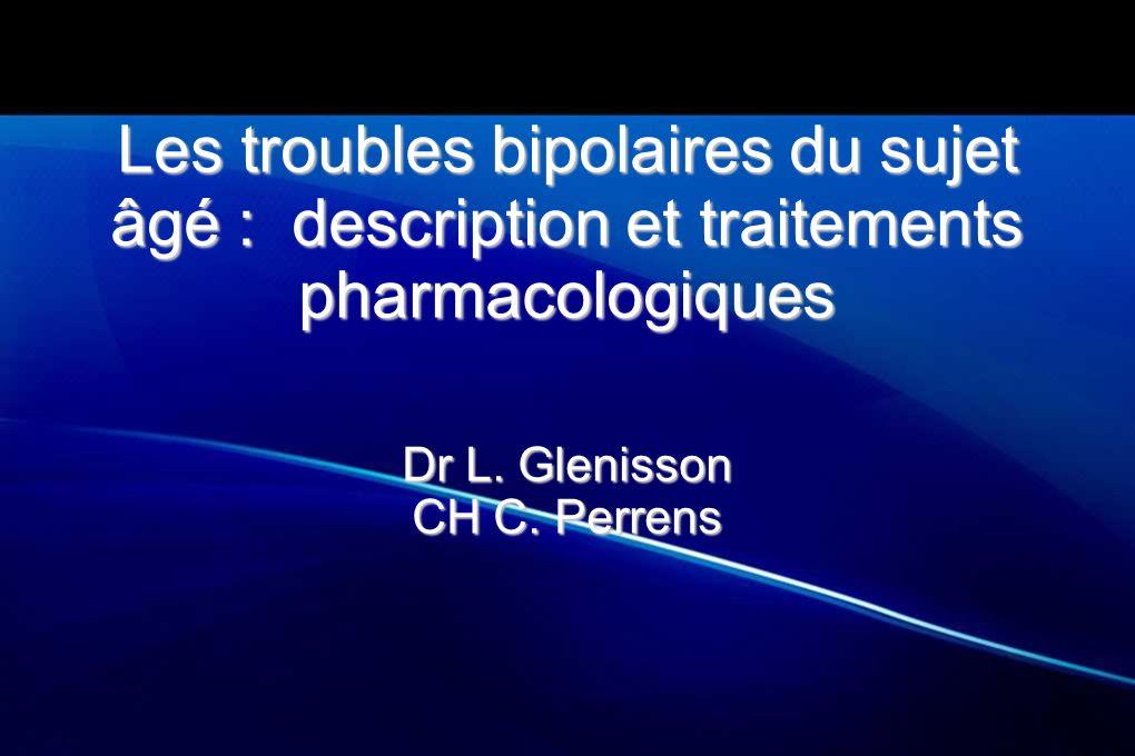 Les troubles bipolaires du sujet âgé : description et traitements pharmacologiques Dr L. Glenisson CH C. Perrens
