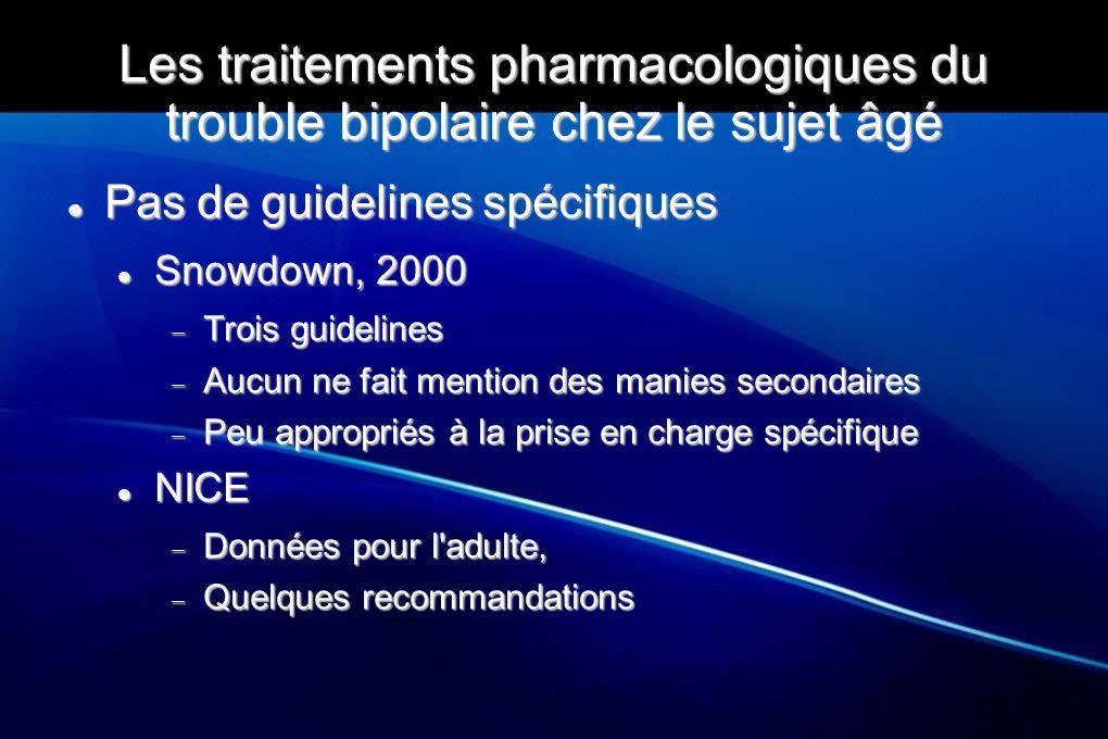 Les traitements pharmacologiques du trouble bipolaire chez le sujet âgé Pas de guidelines spécifiques Pas de guidelines spécifiques Snowdown, 2000 Sno