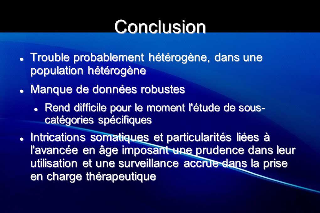 Conclusion Trouble probablement hétérogène, dans une population hétérogène Trouble probablement hétérogène, dans une population hétérogène Manque de d